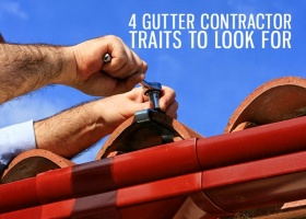 4 Gutter Contractor Traits to Look For