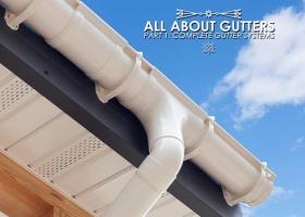 All about Gutters, Part 1: Complete Gutter Systems
