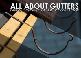 All About Gutters, Part 2: Looking for a Gutter Contractor