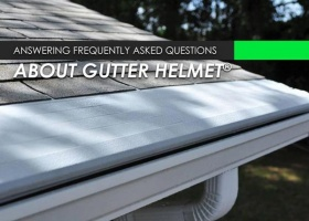 Answering Frequently Asked Questions About Gutter Helmet®