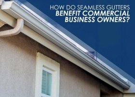 How Do Seamless Gutters Benefit Commercial Business Owners?