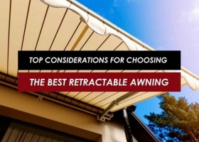 Top Considerations for Choosing the Best Retractable Awning