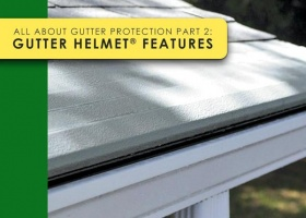 All About Gutter Protection Part 2: Gutter Helmet® Features