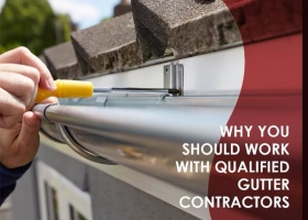 Why You Should Work with Qualified Gutter Contractors